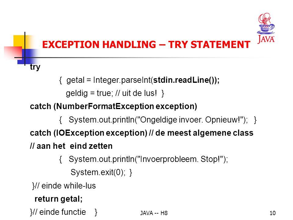 JAVA -- H89 EXCEPTION HANDLING – TRY STATEMENT class Gebruiker_lees { public static int getInteger(String prompt) { BufferedReader stdin = new BufferedReader (new InputStreamReader(System.in)); int getal = 0; boolean geldig = false; while (.