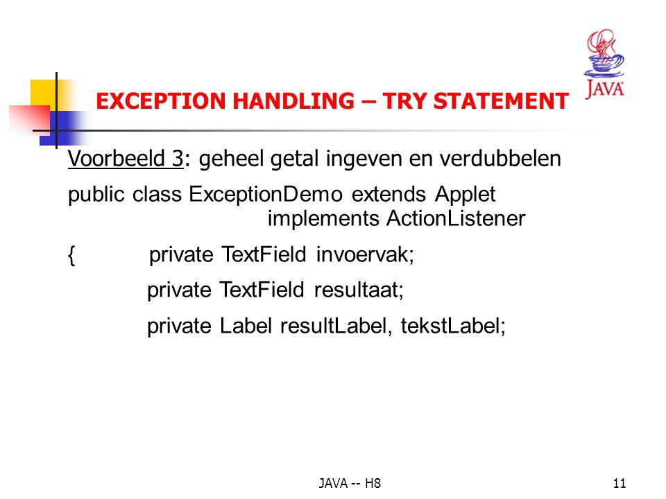 JAVA -- H810 EXCEPTION HANDLING – TRY STATEMENT try { getal = Integer.parseInt(stdin.readLine()); geldig = true; // uit de lus! } catch (NumberFormatE