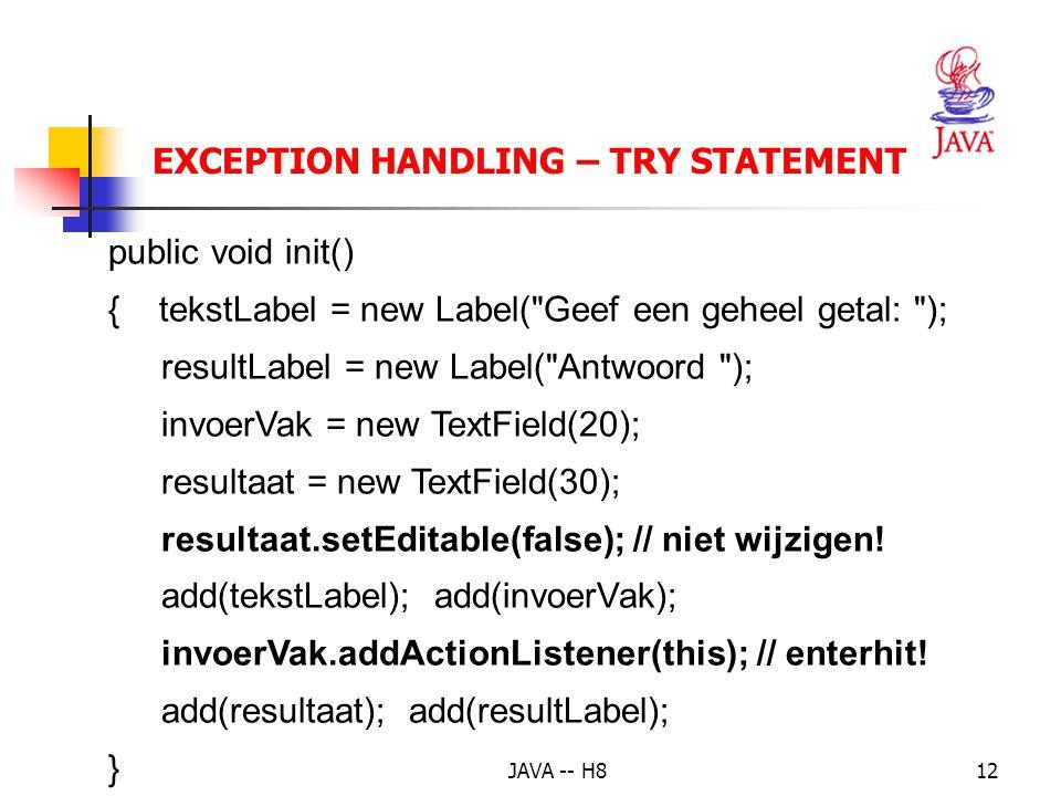 JAVA -- H811 EXCEPTION HANDLING – TRY STATEMENT Voorbeeld 3: geheel getal ingeven en verdubbelen public class ExceptionDemo extends Applet implements