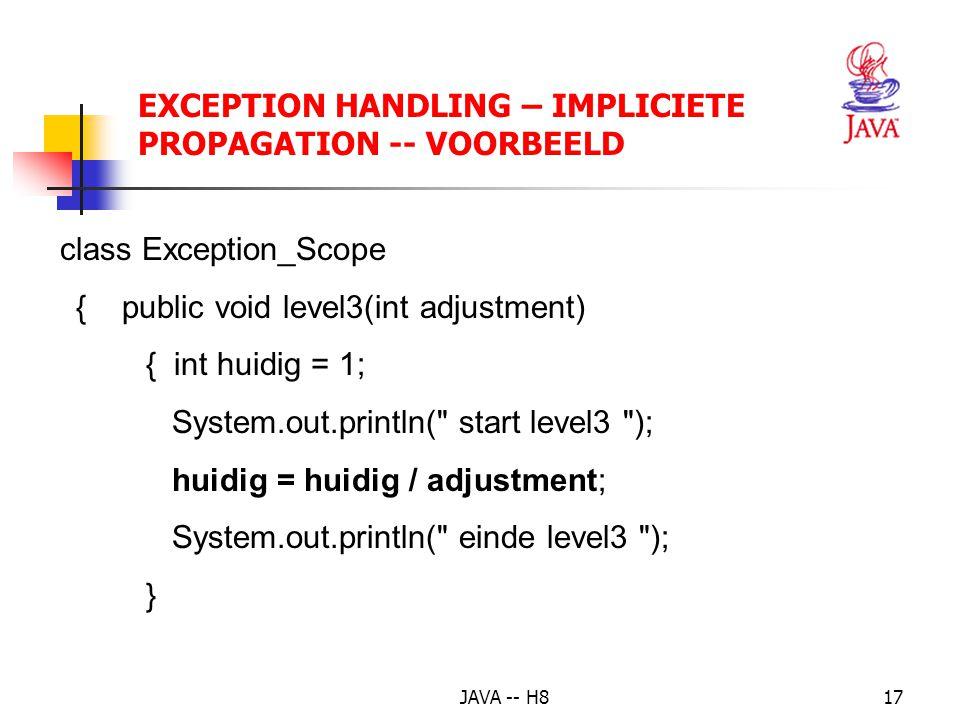 JAVA -- H816 EXCEPTION HANDLING – IMPLICIETE PROPAGATION -- VOORBEELD class Propagation_Demo { public static void main(String[] args) { Exception_Scop