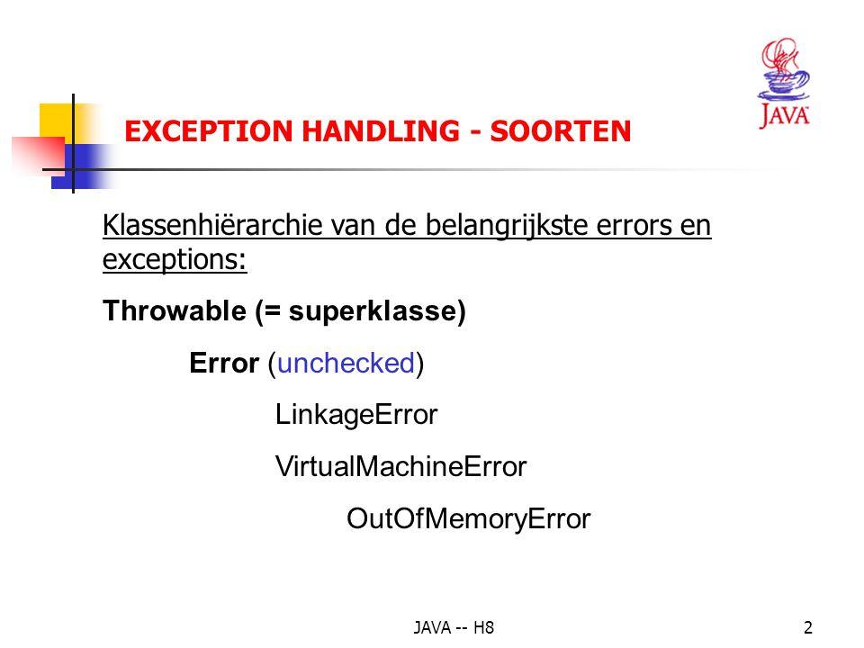 JAVA -- H81 Exception: ongewone of foutieve situatie->prog. mislukt kan onderschept en afgehandeld worden. = een object van de klasse Throwable, gegen