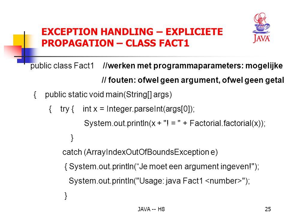 JAVA -- H824 EXCEPTION HANDLING – EXPLICIETE PROPAGATION -- VOORBEELD public static synchronized BigInteger factorial(int x) {if (x<0) throw new Illeg