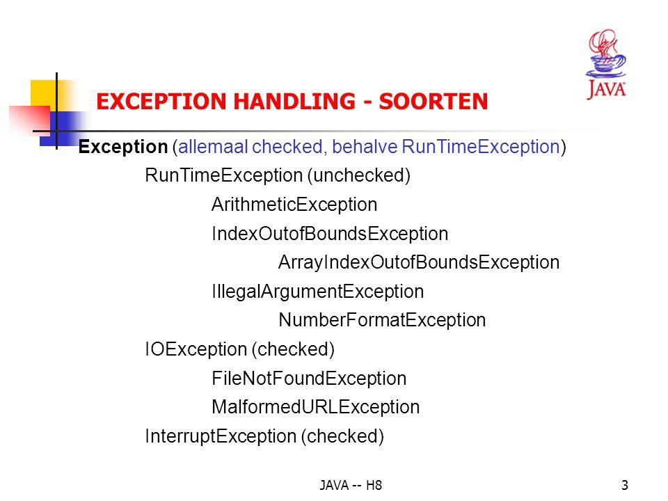 JAVA -- H82 Klassenhiërarchie van de belangrijkste errors en exceptions: Throwable (= superklasse) Error (unchecked) LinkageError VirtualMachineError OutOfMemoryError EXCEPTION HANDLING - SOORTEN