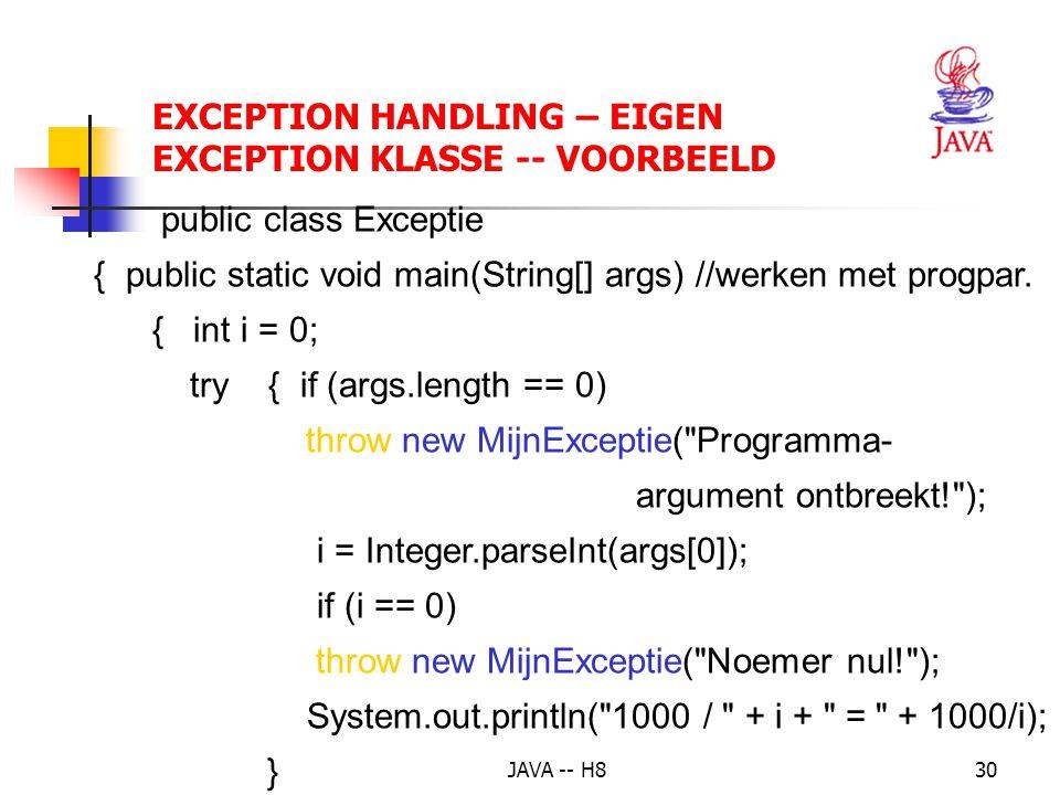 """JAVA -- H829 EXCEPTION HANDLING – EIGEN EXCEPTION KLASSE zelf een foutsituatie creëren, controleren en afhandelen subklasse van een bestaande """"fout""""kl"""