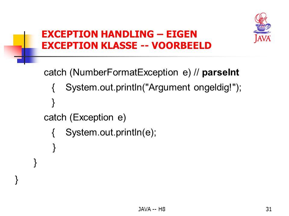 JAVA -- H830 EXCEPTION HANDLING – EIGEN EXCEPTION KLASSE -- VOORBEELD public class Exceptie { public static void main(String[] args) //werken met progpar.
