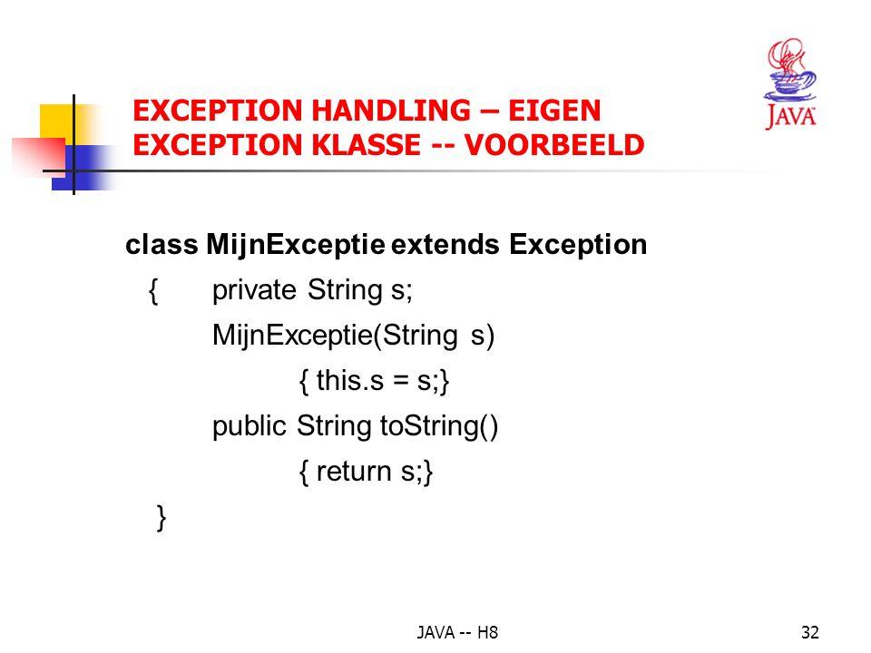 JAVA -- H831 EXCEPTION HANDLING – EIGEN EXCEPTION KLASSE -- VOORBEELD catch (NumberFormatException e) // parseInt { System.out.println( Argument ongeldig! ); } catch (Exception e) { System.out.println(e); }