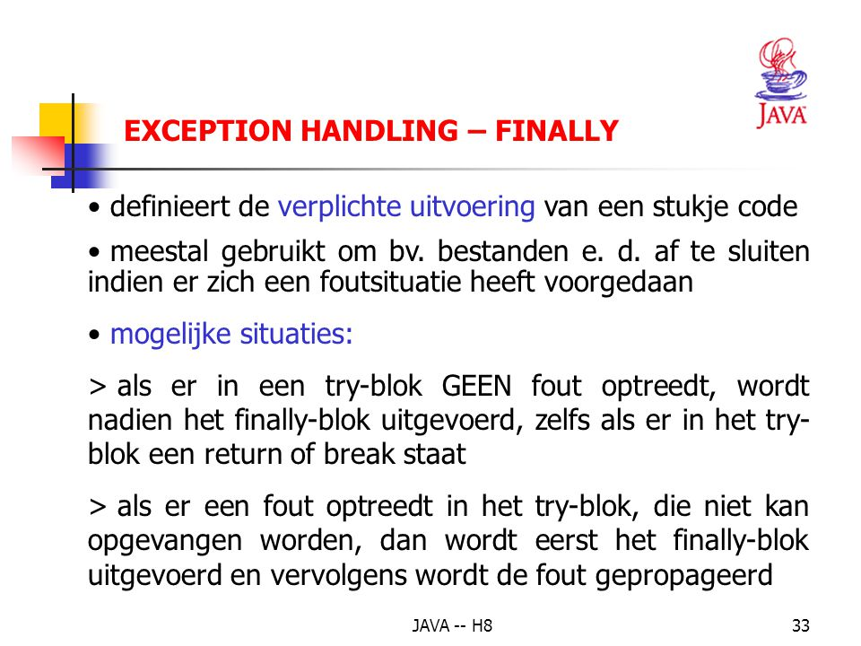 JAVA -- H832 EXCEPTION HANDLING – EIGEN EXCEPTION KLASSE -- VOORBEELD class MijnExceptie extends Exception {private String s; MijnExceptie(String s) { this.s = s;} public String toString() { return s;} }