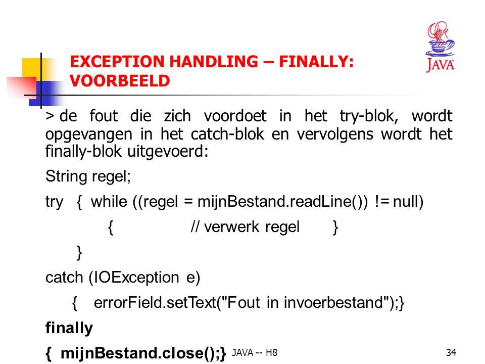 JAVA -- H833 EXCEPTION HANDLING – FINALLY definieert de verplichte uitvoering van een stukje code meestal gebruikt om bv. bestanden e. d. af te sluite