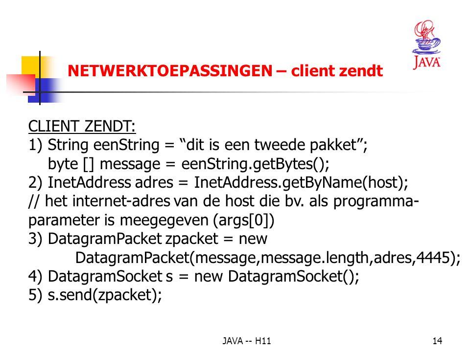 """JAVA -- H1114 NETWERKTOEPASSINGEN – client zendt CLIENT ZENDT: 1) String eenString = """"dit is een tweede pakket""""; byte [] message = eenString.getBytes("""