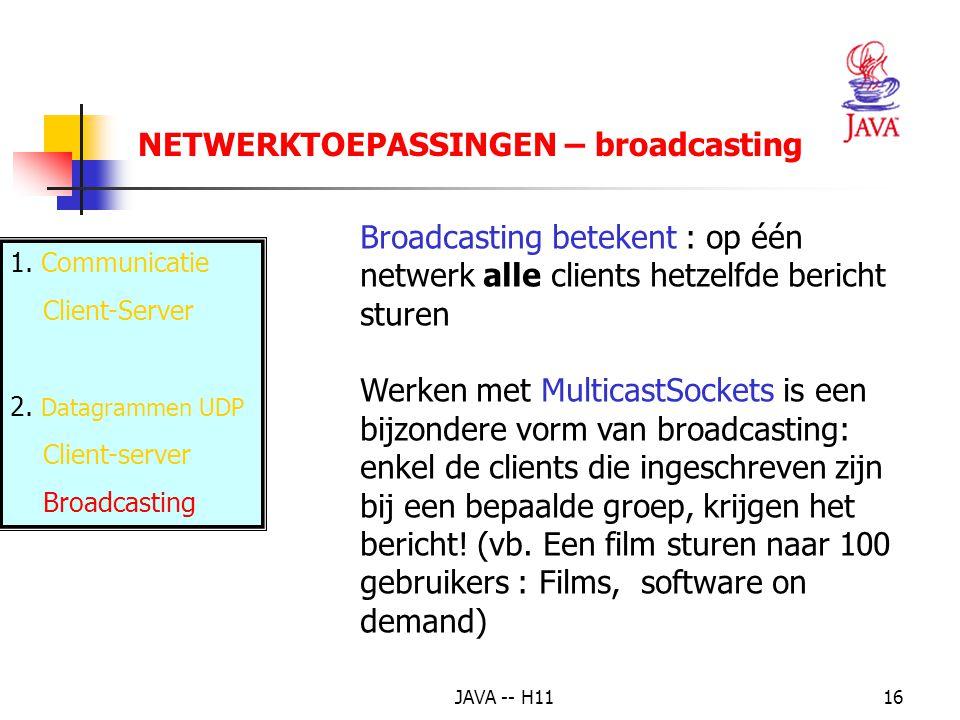 JAVA -- H1116 NETWERKTOEPASSINGEN – broadcasting 1. Communicatie Client-Server 2. Datagrammen UDP Client-server Broadcasting Broadcasting betekent : o