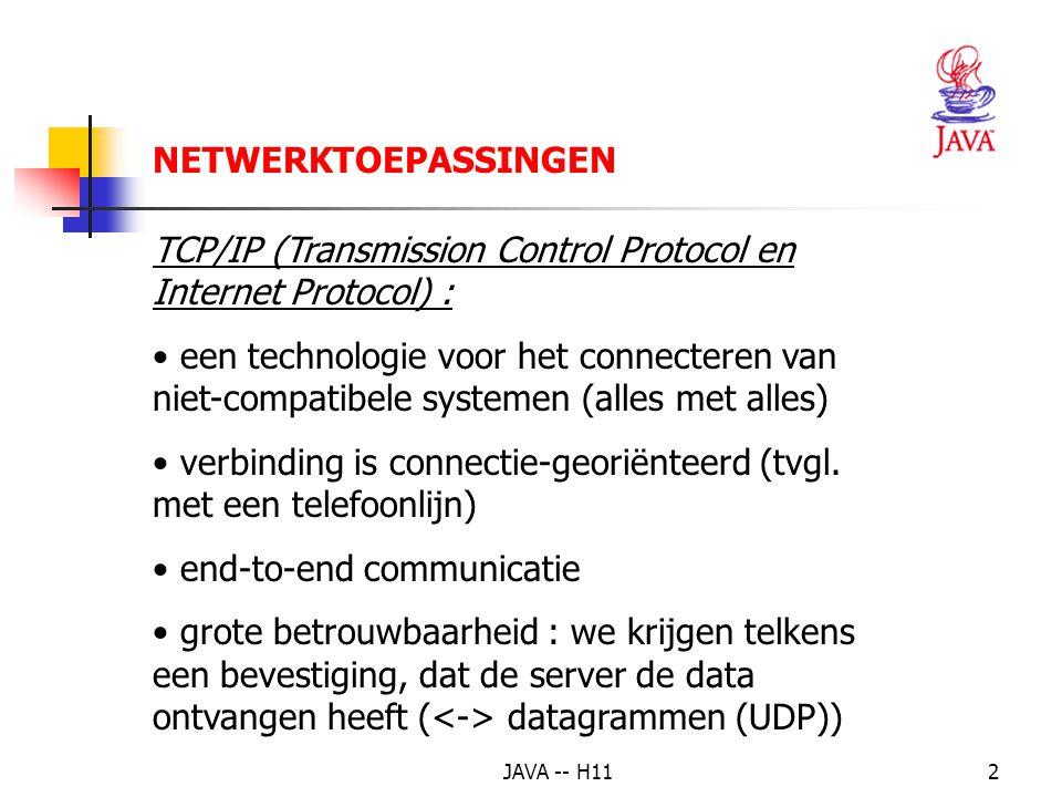 JAVA -- H112 TCP/IP (Transmission Control Protocol en Internet Protocol) : een technologie voor het connecteren van niet-compatibele systemen (alles met alles) verbinding is connectie-georiënteerd (tvgl.