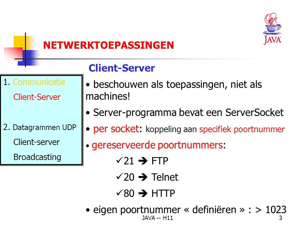 JAVA -- H113 Client-Server beschouwen als toepassingen, niet als machines! Server-programma bevat een ServerSocket per socket: koppeling aan specifiek