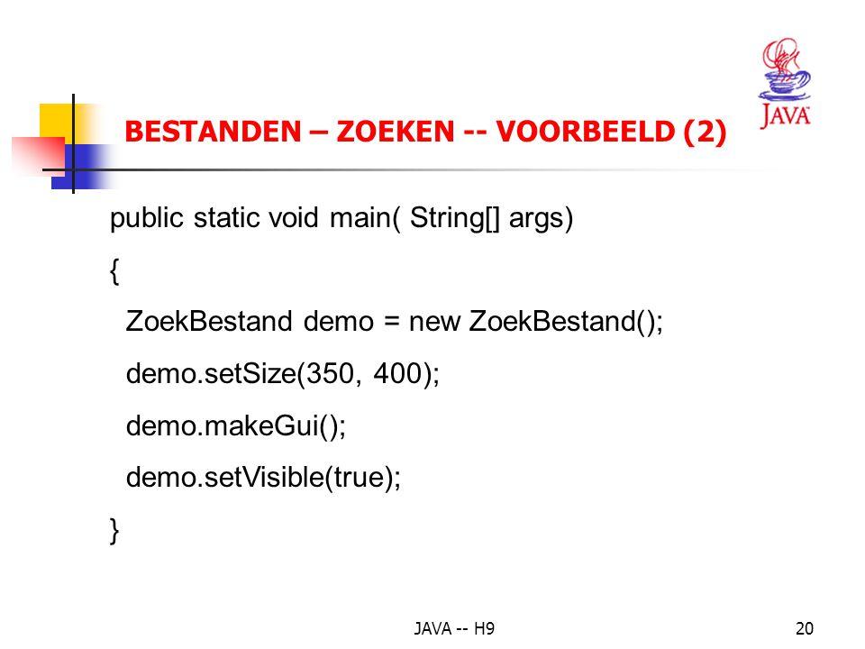 JAVA -- H920 BESTANDEN – ZOEKEN -- VOORBEELD (2) public static void main( String[] args) { ZoekBestand demo = new ZoekBestand(); demo.setSize(350, 400); demo.makeGui(); demo.setVisible(true); }