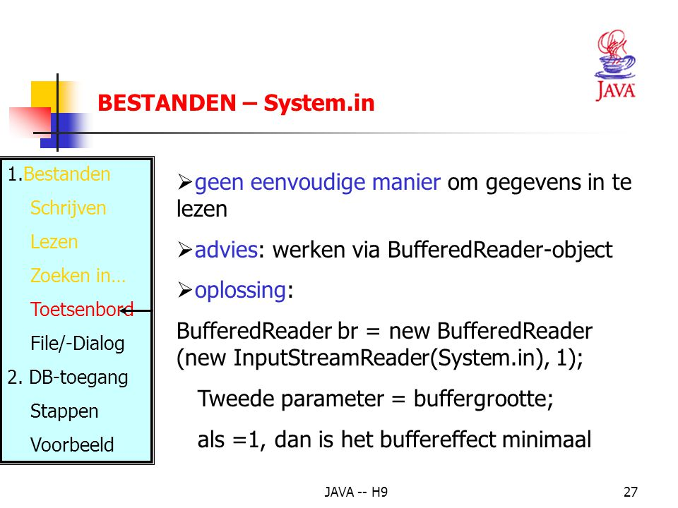 JAVA -- H927 BESTANDEN – System.in 1.Bestanden Schrijven Lezen Zoeken in… Toetsenbord File/-Dialog 2.
