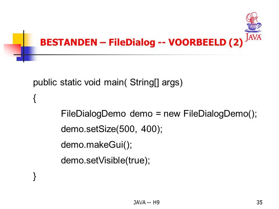JAVA -- H935 BESTANDEN – FileDialog -- VOORBEELD (2) public static void main( String[] args) { FileDialogDemo demo = new FileDialogDemo(); demo.setSize(500, 400); demo.makeGui(); demo.setVisible(true); }
