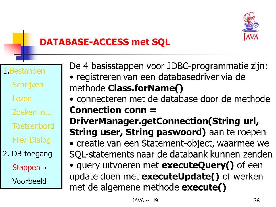 JAVA -- H938 DATABASE-ACCESS met SQL 1.Bestanden Schrijven Lezen Zoeken in… Toetsenbord File/-Dialog 2.