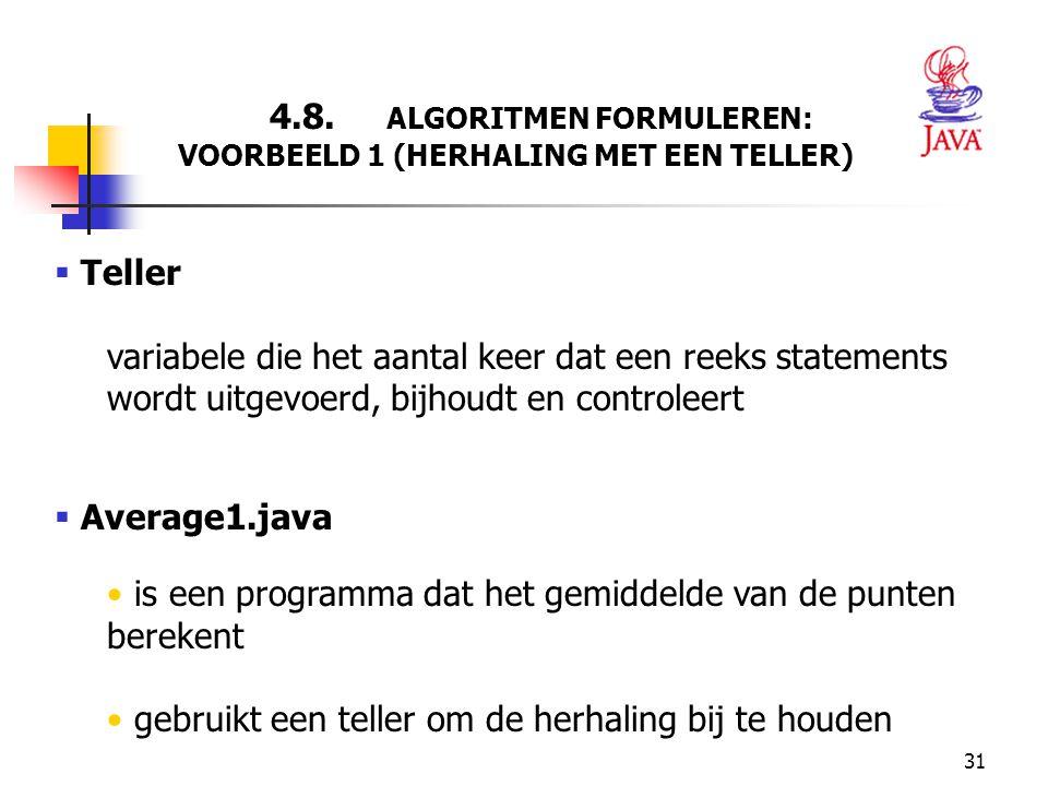 31 4.8. ALGORITMEN FORMULEREN: VOORBEELD 1 (HERHALING MET EEN TELLER)  Teller variabele die het aantal keer dat een reeks statements wordt uitgevoerd