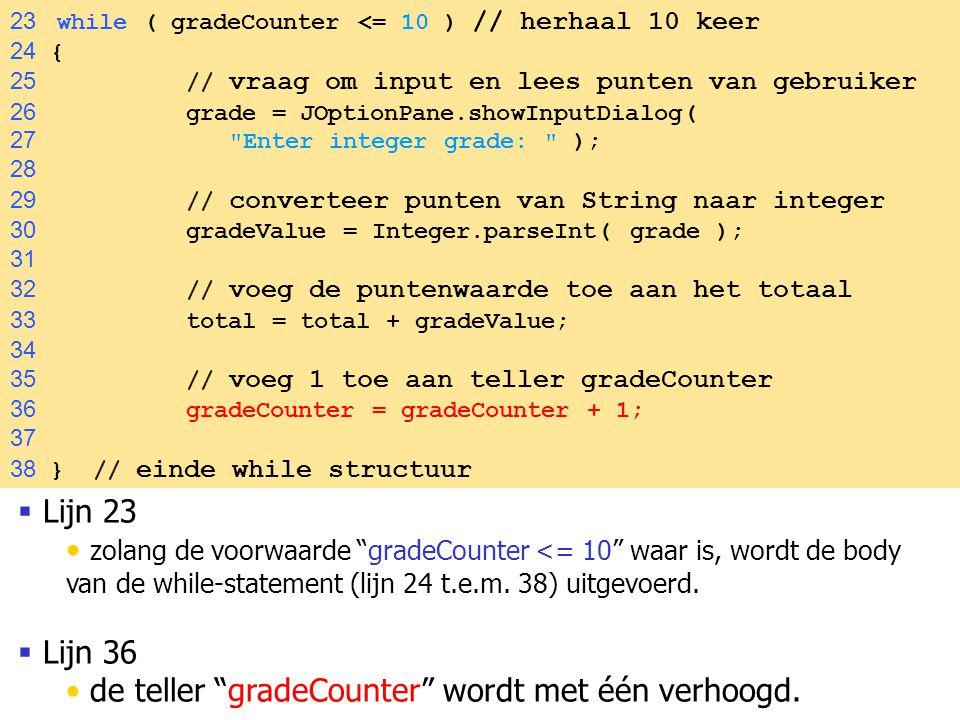 """37  Lijn 23 zolang de voorwaarde """"gradeCounter <= 10"""" waar is, wordt de body van de while-statement (lijn 24 t.e.m. 38) uitgevoerd.  Lijn 36 de tell"""