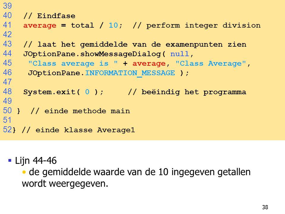 38  Lijn 44-46 de gemiddelde waarde van de 10 ingegeven getallen wordt weergegeven. 39 40 // Eindfase 41 average = total / 10; // perform integer div