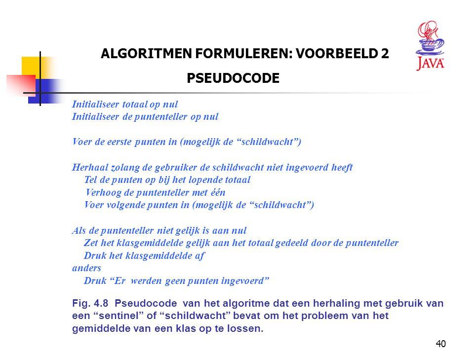 40 ALGORITMEN FORMULEREN: VOORBEELD 2 PSEUDOCODE Initialiseer totaal op nul Initialiseer de puntenteller op nul Voer de eerste punten in (mogelijk de