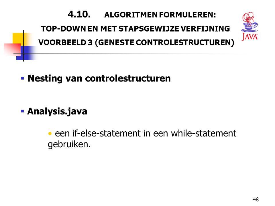 48 4.10. ALGORITMEN FORMULEREN: TOP-DOWN EN MET STAPSGEWIJZE VERFIJNING VOORBEELD 3 (GENESTE CONTROLESTRUCTUREN)  Nesting van controlestructuren  An