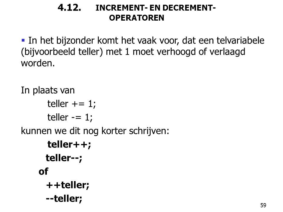 59 4.12. INCREMENT- EN DECREMENT- OPERATOREN  In het bijzonder komt het vaak voor, dat een telvariabele (bijvoorbeeld teller) met 1 moet verhoogd of