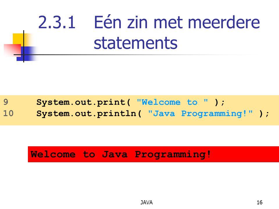 JAVA16 2.3.1 Eén zin met meerdere statements 9 System.out.print(
