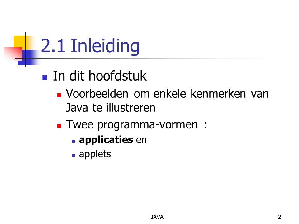 JAVA2 2.1Inleiding In dit hoofdstuk Voorbeelden om enkele kenmerken van Java te illustreren Twee programma-vormen : applicaties en applets