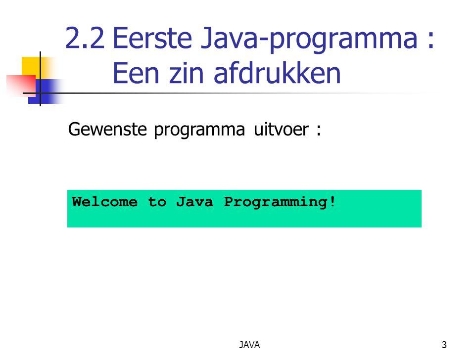 JAVA3 2.2Eerste Java-programma : Een zin afdrukken Welcome to Java Programming! Gewenste programma uitvoer :