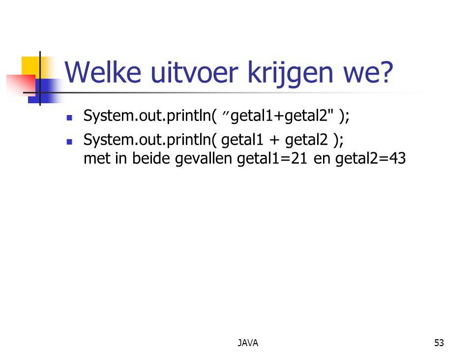 "JAVA53 Welke uitvoer krijgen we? System.out.println( "" getal1+getal2"