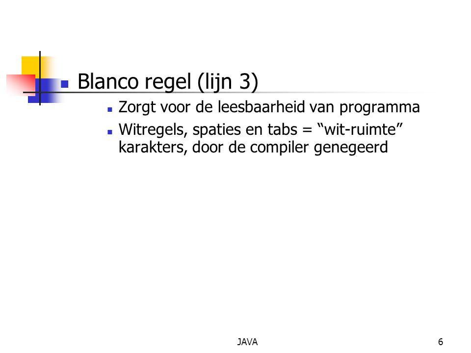 """JAVA6 Blanco regel (lijn 3) Zorgt voor de leesbaarheid van programma Witregels, spaties en tabs = """"wit-ruimte"""" karakters, door de compiler genegeerd"""