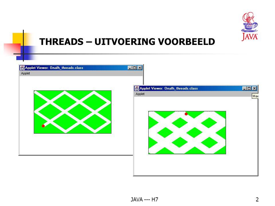 JAVA --- H73 public class Onafh_threads extends Applet {private Biljart biljart; private Bal bal; public void init() { biljart = new Biljart( getGraphics(), 50, 50, 320, 200 ); bal = new Bal( getGraphics(),10,getBackground(),biljart); } public void paint( Graphics g ) { biljart.teken(); bal.stuiter();} } THREADS -- VOORBEELD (1)