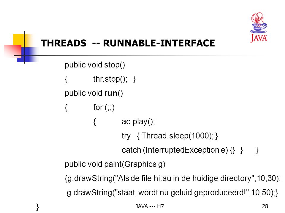 JAVA --- H728 THREADS -- RUNNABLE-INTERFACE public void stop() {thr.stop(); } public void run() { for (;;) {ac.play(); try { Thread.sleep(1000); } cat