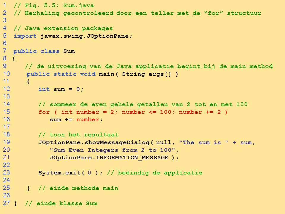"15 1 // Fig. 5.5: Sum.java 2 // Herhaling gecontroleerd door een teller met de ""for"" structuur 3 4 // Java extension packages 5 import javax.swing.JOp"