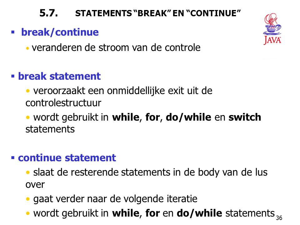 """36 5.7. STATEMENTS """"BREAK"""" EN """"CONTINUE""""  break/continue veranderen de stroom van de controle  break statement veroorzaakt een onmiddellijke exit ui"""
