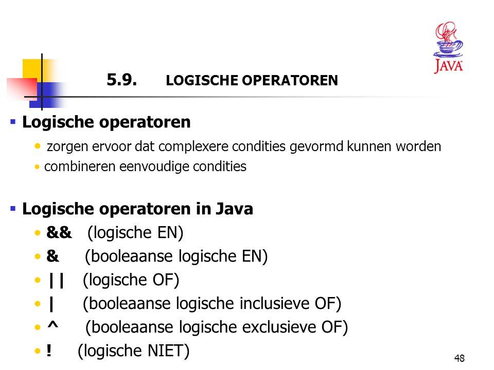 48 5.9. LOGISCHE OPERATOREN  Logische operatoren zorgen ervoor dat complexere condities gevormd kunnen worden combineren eenvoudige condities  Logis