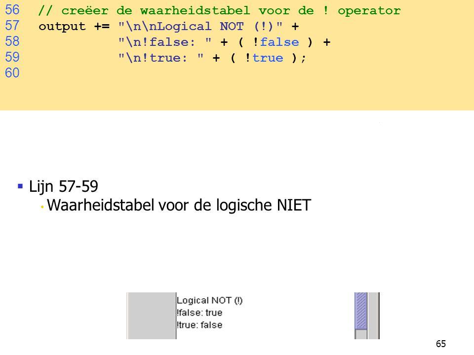 65 56 // creëer de waarheidstabel voor de ! operator 57 output +=