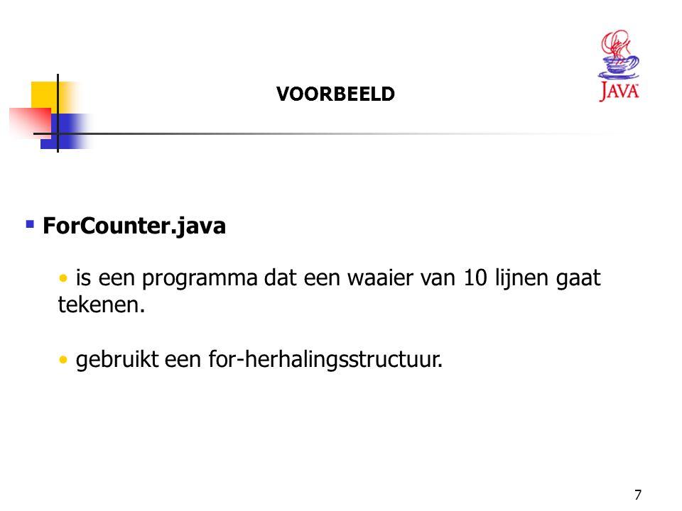 7  ForCounter.java is een programma dat een waaier van 10 lijnen gaat tekenen. gebruikt een for-herhalingsstructuur. VOORBEELD