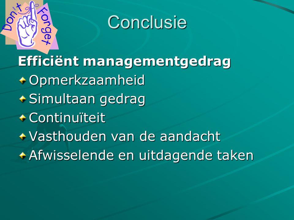 Conclusie Efficiënt managementgedrag Opmerkzaamheid Simultaan gedrag Continuïteit Vasthouden van de aandacht Afwisselende en uitdagende taken