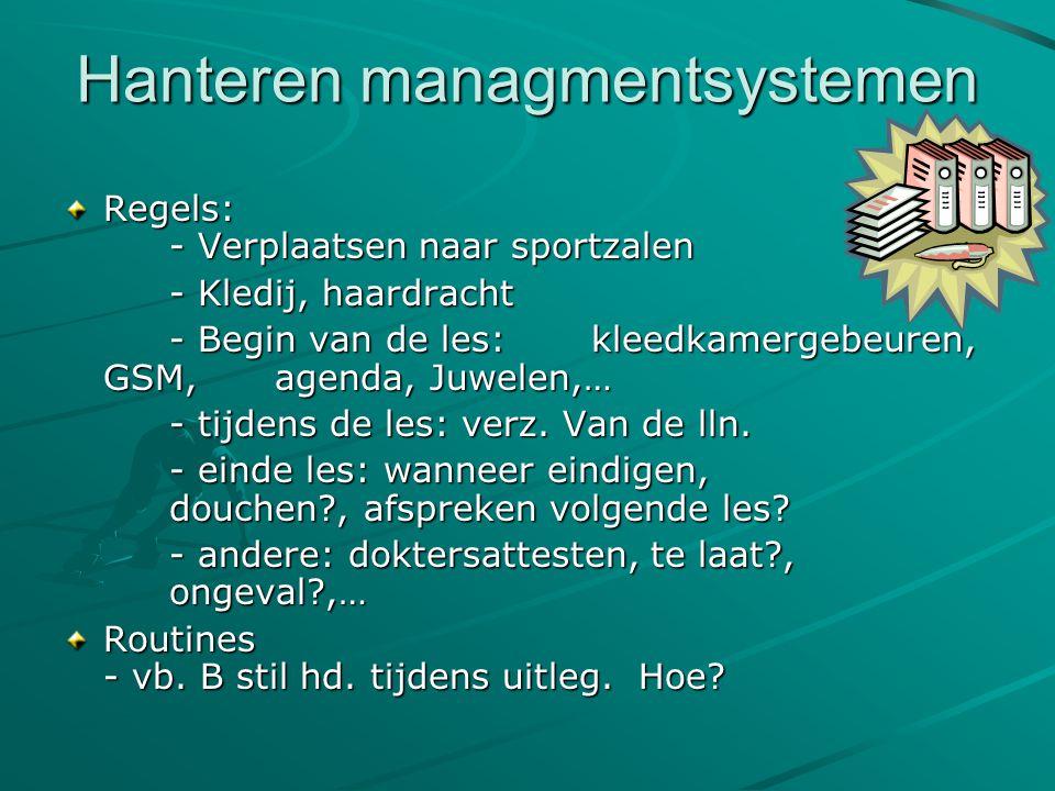 Hanteren managmentsystemen Regels: - Verplaatsen naar sportzalen - Kledij, haardracht - Begin van de les: kleedkamergebeuren, GSM, agenda, Juwelen,… -