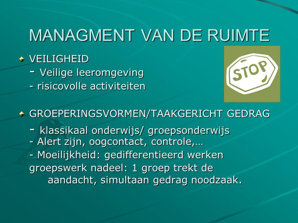MANAGMENT VAN DE RUIMTE VEILIGHEID - Veilige leeromgeving - risicovolle activiteiten GROEPERINGSVORMEN/TAAKGERICHT GEDRAG - klassikaal onderwijs/ groe