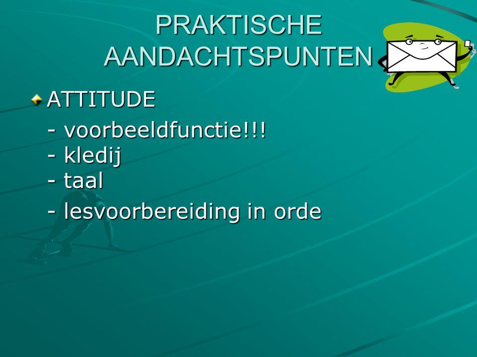 PRAKTISCHE AANDACHTSPUNTEN ATTITUDE - voorbeeldfunctie!!! - kledij - taal - lesvoorbereiding in orde