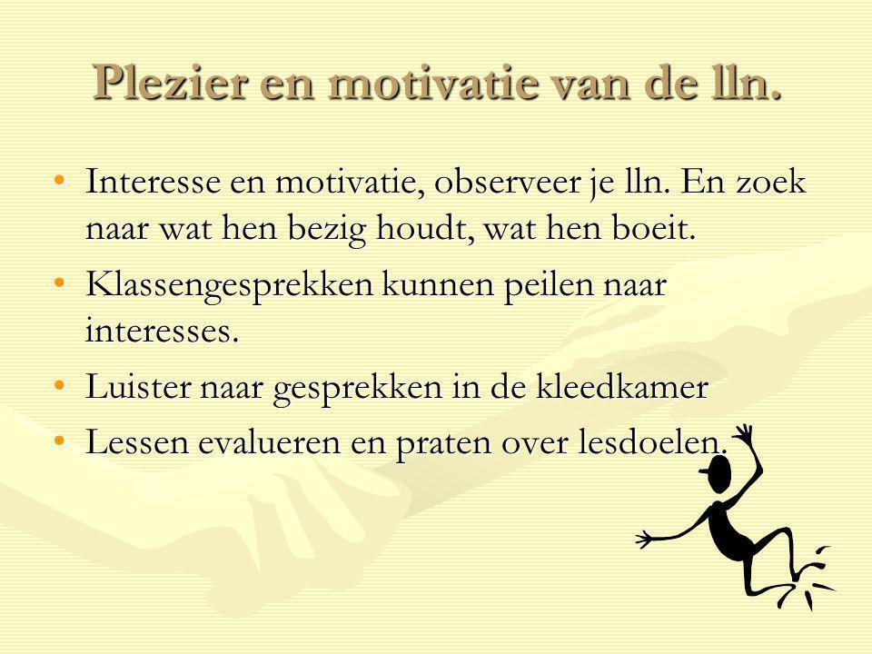Plezier en motivatie van de lln. Interesse en motivatie, observeer je lln. En zoek naar wat hen bezig houdt, wat hen boeit.Interesse en motivatie, obs