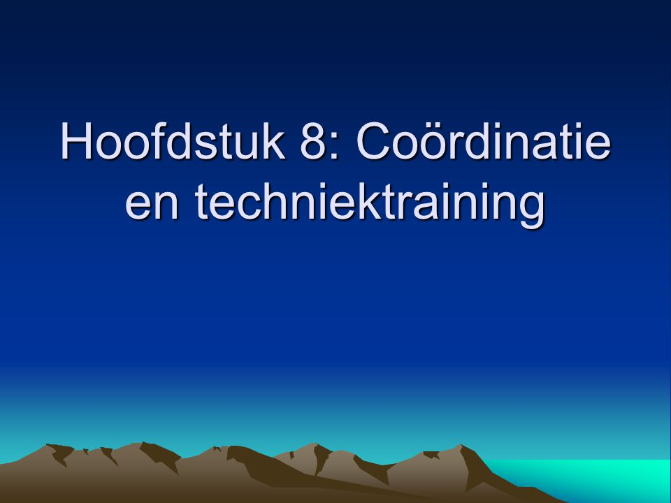 Hoofdstuk 8: Coördinatie en techniektraining