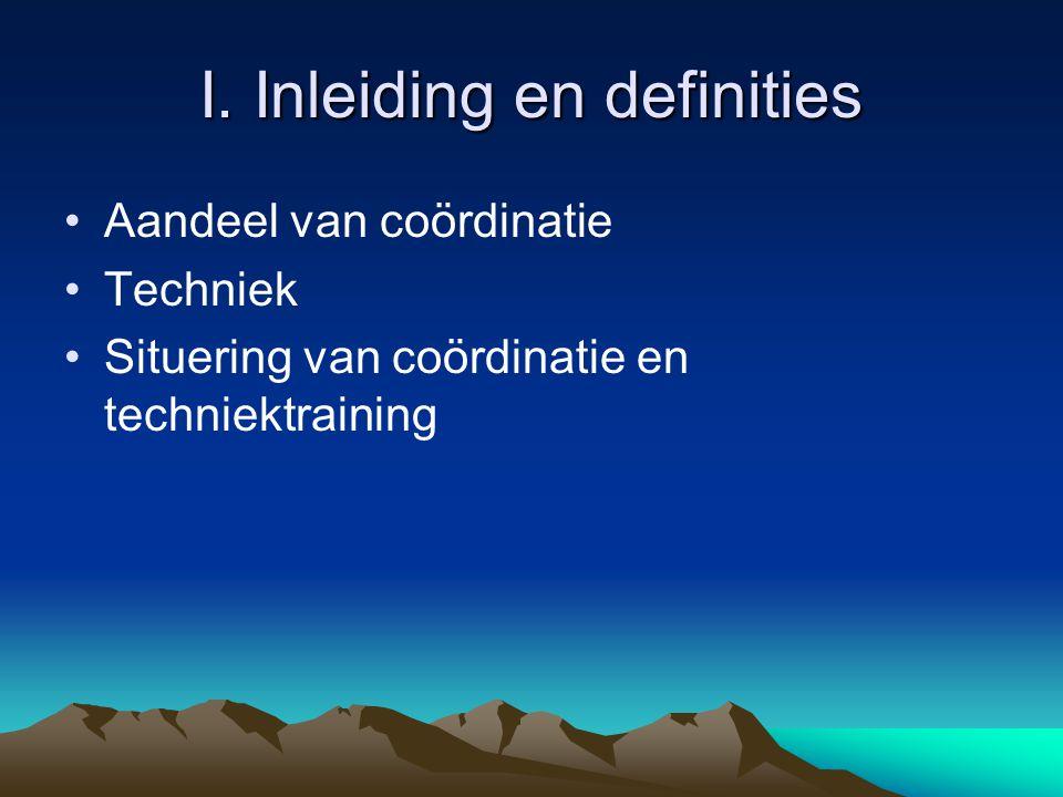 I. Inleiding en definities Aandeel van coördinatie Techniek Situering van coördinatie en techniektraining