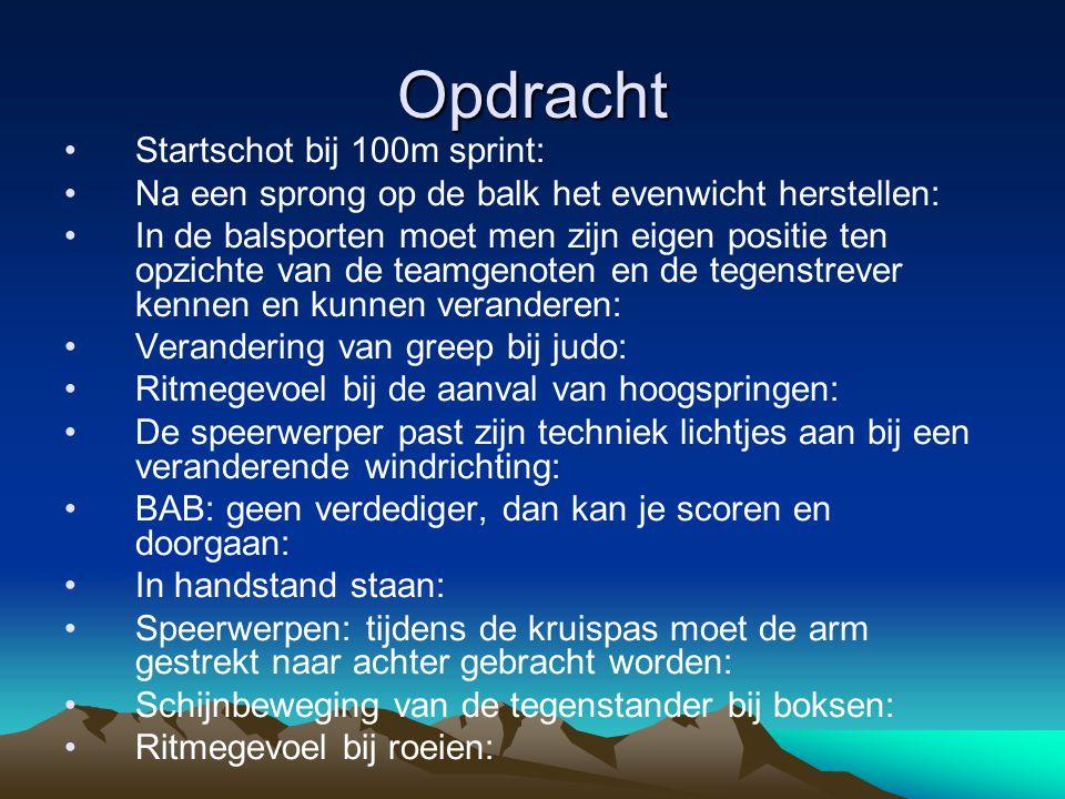Opdracht Startschot bij 100m sprint: Na een sprong op de balk het evenwicht herstellen: In de balsporten moet men zijn eigen positie ten opzichte van