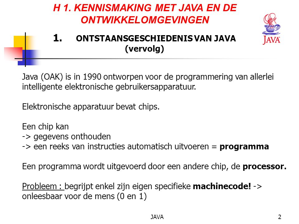 JAVA23 lbl_Welkom = new java.awt.Label( ); lbl_Welkom.setBounds(72,132,190,48); add(lbl_Welkom); SymMouse aSymMouse = new SymMouse(); bt_Welkom.addMouseListener(aSymMouse); } java.awt.Button bt_Welkom; java.awt.Label lbl_Welkom; 2.