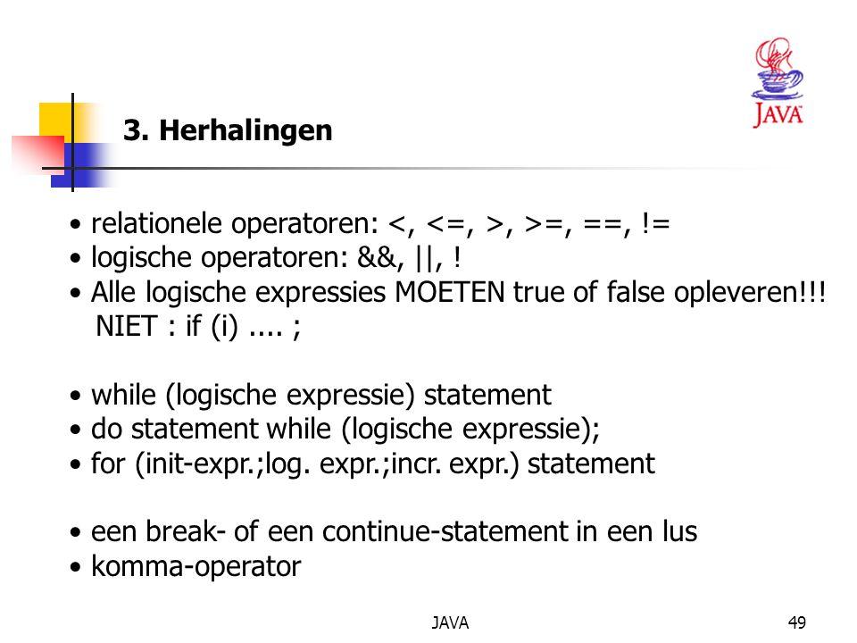 JAVA49 3. Herhalingen relationele operatoren:, >=, ==, != logische operatoren: &&, ||, .
