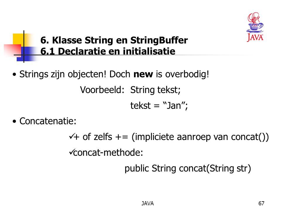 JAVA67 6. Klasse String en StringBuffer 6.1 Declaratie en initialisatie Strings zijn objecten.