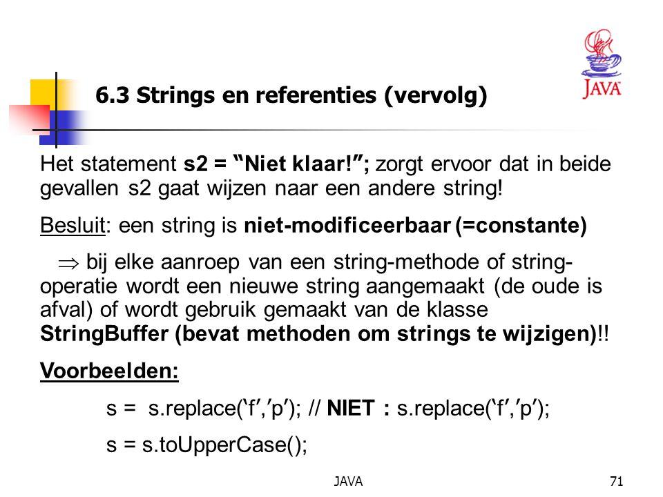 JAVA71 6.3 Strings en referenties (vervolg) Het statement s2 = Niet klaar.